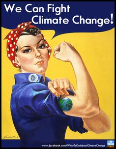 We Can Fight Climate Change! Our version of the iconic We Can Do It poster, with added Earth tattoo to honor the men and women who are working on the issue of global climate change: scientists, policy makers and activists like you. We CAN do something to prevent climate disruption! Like, share and repin it! https://www.facebook.com/WhatToDoAboutClimateChange