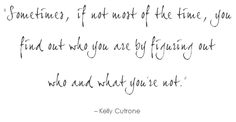 """""""Sometimes, if not most of the time, you find out who you are by finding out who and what you're not."""" - Kelly Cutrone .. Just finished reading both of her books. She's kind of crazy, but also kind of fascinating."""