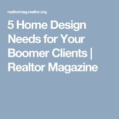 5 Home Design Needs for Your Boomer Clients | Realtor Magazine