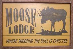 Moose Lodge Rustic Sign I have this sign too Rustic Signs, Wooden Signs, Rustic Decor, Wooden Lodges, Moose Decor, Moose Art, Moose Lodge, Chocolate Moose, Cabin Signs