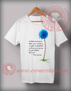 The Lorax Quotes Custom Design T shirts - Custom Shirt Design Custom Made T Shirts, Custom Design Shirts, Shirt Designs, Dr Seuss Diy Costumes, Lorax Costume, Lorax Quotes, 30th Birthday Wishes, Asymmetrical Pixie Cuts, World Book Day Ideas