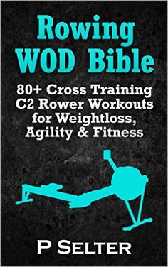 Rowing WOD Bible: 80+ Cross Training C2 Rower Workouts for Weight Loss, Agility & Fitness (Rowing Training, Bodyweight Exercises, Strength Training, Kettlebell, ... Training, Wods, HIIT, Cardio, Cycling) - Kindle edition by P Selter. Health, Fitness & Dieting Kindle eBooks @ Amazon.com.