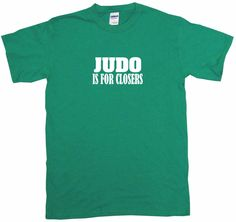 Judo Is For Closers Tee Shirt OR Hoodie Sweat