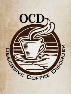 My friend Brenda suffers from OCD - Obsessive Coffee Disorder.