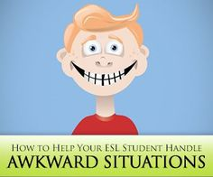 5 Nifty Tips on How to Help Your ESL Student Handle Awkward Situations