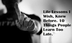 Life Lessons I Wish, Knew Before. 10 Things People Learn Too Late. - easylearnwisdom