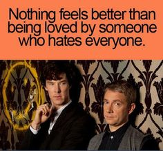 Nothing feels better than being loved by someone who hates everyone    Sherlock and Watson
