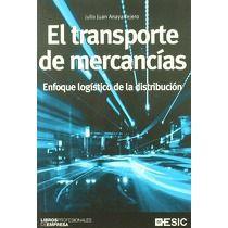 El transporte de mercancías: (enfoque logístico de la distribución) / Julio Juan Anaya Tejero.. -- Pozuelo de Alarcón (Madrid): ESIC, 2015