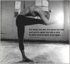 """""""It's never too late, it's never too bad, and you're never too old or sick to start from scratch once again."""" -Bikram Choudhury"""