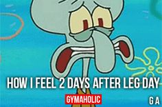 How I Feel 2 Days After Leg Day
