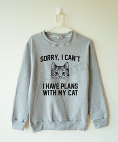 Sorry, I can't I have plans with my cat shirt cat sweater funny animal sweater jumber sweater long sleeve women tee shirt men tee shirt by MoodCatz on Etsy https://www.etsy.com/listing/245525922/sorry-i-cant-i-have-plans-with-my-cat