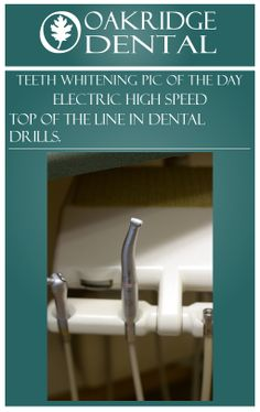 Daily image from Oakridge Dental Teeth Whitening. --- Electric High Speed  --- Top of the line in dental drills