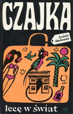 """""""Lecę w świat"""" Izabela Stachowicz (Czajka) Cover by Jan Śliwiński Published by Wydawnictwo Iskry 1972"""