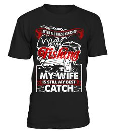 Fishing Wife Still Best Catch  #image #shirt #gift #idea #hot #tshirt #fishing #fish