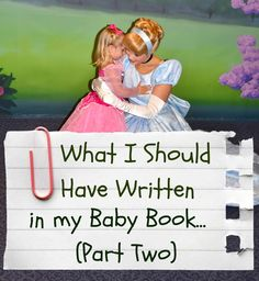 What I Should Have Written in My Baby Book... (Part Two)