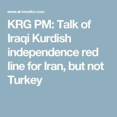 KRG PM: Talk of Iraqi Kurdish independence red line for Iran, but not Turkey