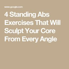 4 Standing Abs Exercises That Will Sculpt Your Core From Every Angle