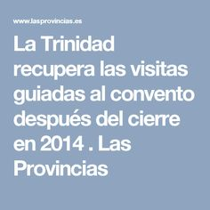 La Trinidad recupera las visitas guiadas al convento después del cierre en 2014 . Las Provincias