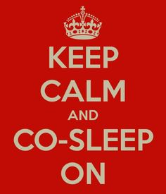 keep-calm-and-co-sleep-on. Co-sleeping has been in the media again. And not in a good way.... (free range in suburbia)