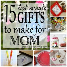 15 Last Minute Mother's Day Gifts to Make ~ Creative Green Living....Are you freaking out because your mom's birthday (or Mother's Day? or Christmas?) is just a few days away and you STILL don't know what to get for the woman who raised you? The good news is that it's not too late to whip up a crafty gift for your mom. Here are 15 ideas to get you started...