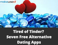 Tired of #Tinder? Seven Free Alternative #Dating Apps
