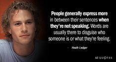 Heath Ledger quote: People generally express more in between their sentences when they're not speaking. Heath Ledger Joker Quotes, Best Joker Quotes, Joker Heath, Career Quotes, Acting Tips, Quotes About Acting, Words Quotes, Life Quotes, Sayings