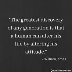 """""""The greatest discovery of any generation is that a human can alter his life by altering his attitude. New Quotes, Wisdom Quotes, True Quotes, Words Quotes, Wise Words, Motivational Quotes, Inspirational Quotes, Whisper Quotes, Mind Thoughts"""