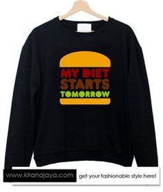 my diet stars tomorrow sweatshirt