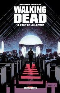 Walking dead, tome 13 : point de non-retour de Robert Kirkman et Charlie Adlard