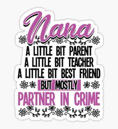 Nana stickers featuring millions of original designs created by independent artists. Nana Quotes, Family Quotes, Vinyl Designs, Shirt Designs, Silhouette Cameo Projects, Partners In Crime, Journal Prompts, Printable Stickers, Words Of Encouragement