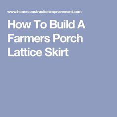 How To Build A Farmers Porch Lattice Skirt