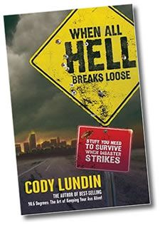 """When All Hell Breaks Loose: Stuff You Need To Survive When Disaster Strikes.   by Cody Lundin    I love this guy on """"Dual Survival"""" ! (on the Discovery channel)"""