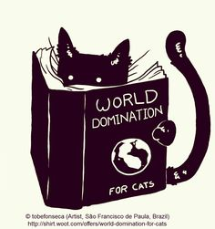 I knew it!  ... ... Cat reading book titled WORLD DOMINATION FOR CATS © tobefonseca (Artist, Brazil) via shirtwoot (T-Shirt Site).