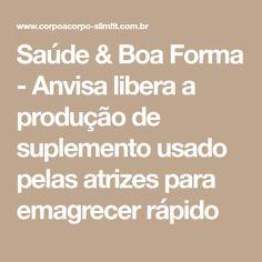 Saúde & Boa Forma - Anvisa libera a produção de suplemento usado pelas atrizes para emagrecer rápido