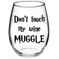 Don't Touch My Wine MUGGLE Harry Potter by DannibesGoodies on Etsy