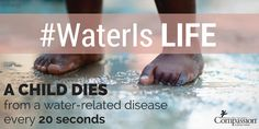 A child dies from a water-related disease every 20 seconds #WaterIs Life