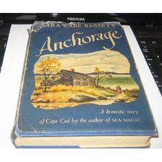 Anchorage by Sara Ware Bassett  First Edition - HC/DW 1943 - my copy is missing dust jacket * 30