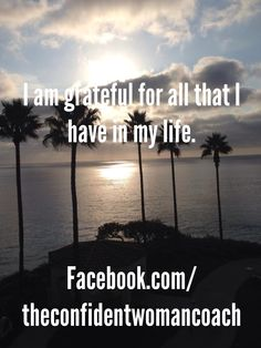 Daily Affirmation: I am grateful for all that I have in my life.