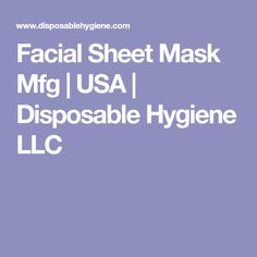 Facial Sheet Mask Mfg | USA | Disposable Hygiene LLC