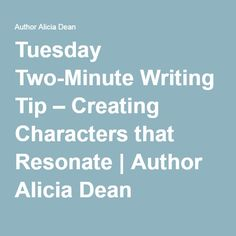 Tuesday Two-Minute Writing Tip – Creating Characters that Resonate | Author Alicia Dean