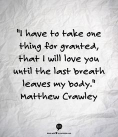 I can't breathe // This quote is so cute // Matthew Crawley is such a gentleman