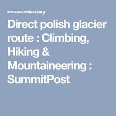 Direct polish glacier route : Climbing, Hiking & Mountaineering : SummitPost