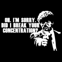 "Jules is Sorry. Inspired by the 1994 movie ""Pulp Fiction"". Packed with many great quotes.. This one is from Jules: ""oh, I'm sorry did I break your concentration?"""