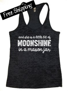And She is a Little Bit of Moonshine in a Mason Jar. Workout Tank. Southern Girl Tank. Burnout Tank Top. Fitness Tank. Free Shipping. on Etsy, $26.00