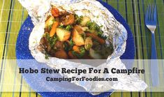 Hobo Stew Recipe For A Campfire - Camping For Foodies® & Pull Out All The Stops®