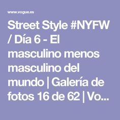 Street Style #NYFW / Día 6 - El masculino menos masculino del mundo | Galería de fotos 16 de 62 | Vogue