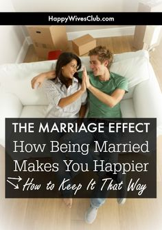 The Marriage Effect: How Being Married Makes You Happier  How to Keep It That Way