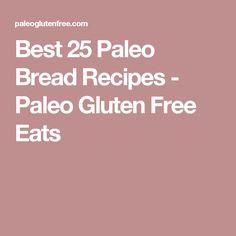 Best 25 Paleo Bread Recipes - Paleo Gluten Free Eats