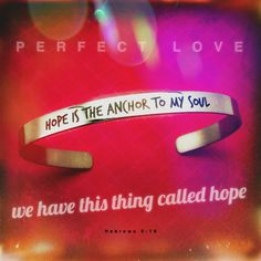 Hope is the anchor to my soul