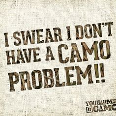 I swear I don't have a Camo problem ! Country Girl Life, Country Girl Quotes, Country Girls, Girl Sayings, Camo Quotes, Redneck Quotes, Tomboy Quotes, Redneck Humor, That Way